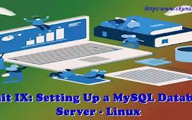 Unit IX: Setting Up a MySQL Database Server - Linux