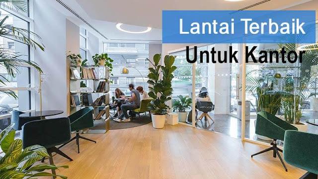 Rekomendasi lantai terbaik untuk kantor