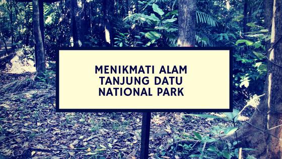 Menikmati Alam Tanjung Datu National Park