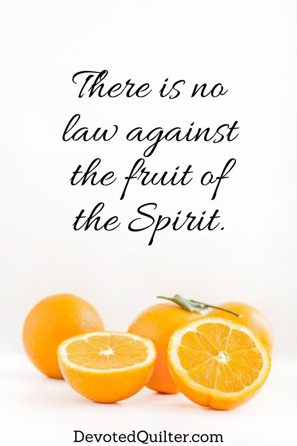 There is no law against the fruit of the Spirit | DevotedQuilter.com
