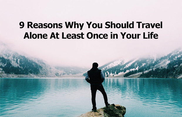 9 Reasons Why You Should Travel Alone At Least Once in Your Life
