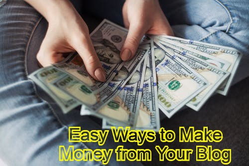 Easy Ways to Make Money from Your Blog