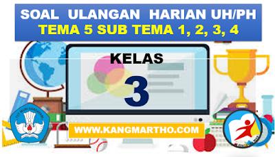 merupakan file yang pada kesempatan kali ini sengaja Admin bagikan kepada Bapak Guru Online :  Soal Ulangan Kelas 3 K13 SD Tema 5 Subtema 1,2,3,4