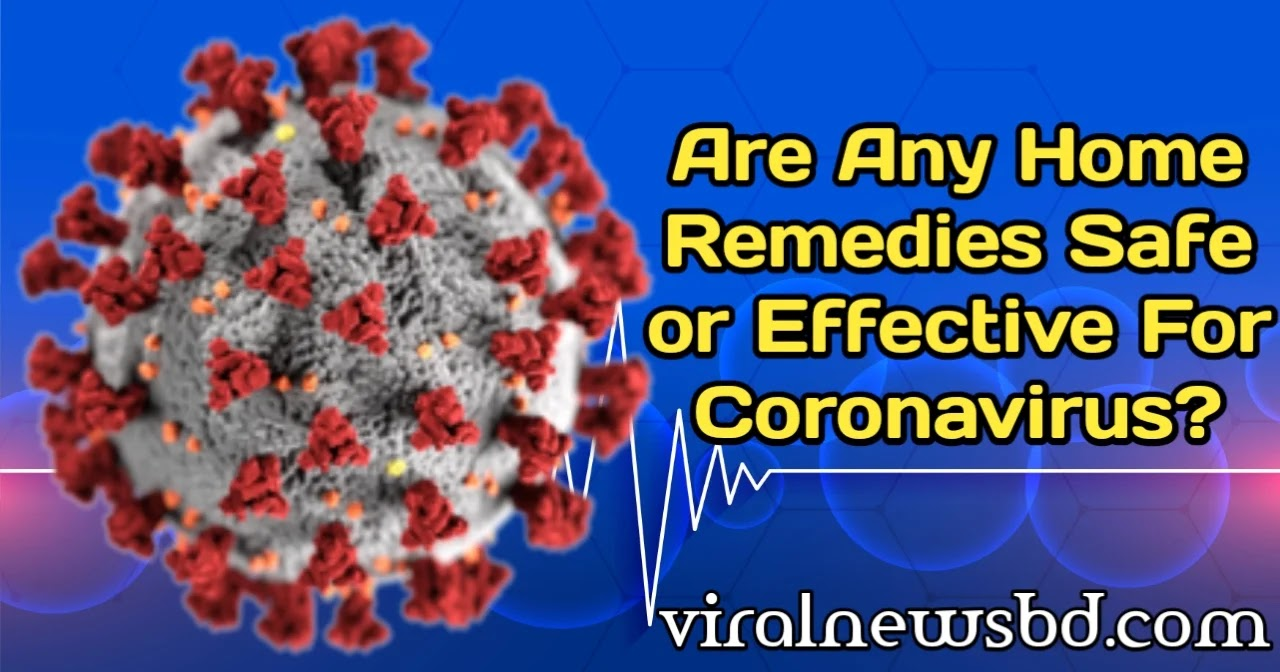 Are Any Home Remedies Safe or Effective For Coronavirus?