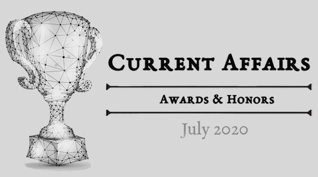 Awards & Honors of July 2020: Current Affairs