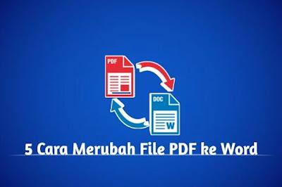 5 Cara Mengubah PDF ke Word Agar Bisa di Edit Online & Offline