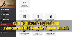 Cara Hentikan Penghantaran eStatement CIMB Bank ke Alamat Rumah Anda