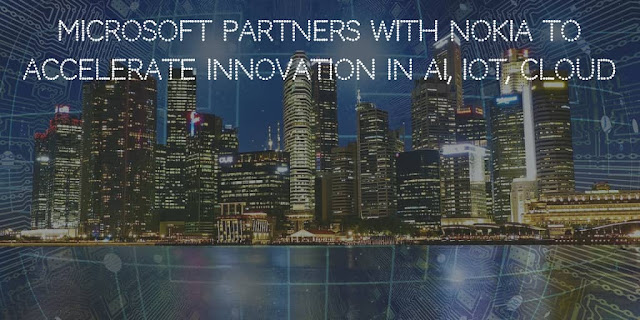 Microsoft Partners with Nokia to Accelerate Innovation in AI, IoT, Cloud