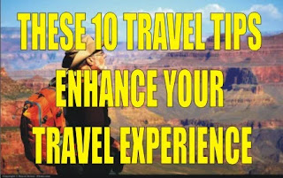 THESE 10 TRAVEL TIPS ENHANCE YOUR TRAVEL EXPERIENCE