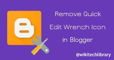 How to remove Quick Edit or Wrench Icon on Blogger Blog