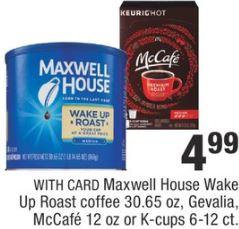 Maxwell House Coffee 30.65 Oz, Gevalia Mccafe 12 Oz & K-cups 6 - 12 Ct $4.99.