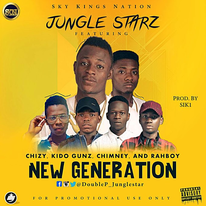 NewMusic: Jungle Starz - New Generation Ft Chizy, Kido Gunz, Rahboy and Chimney (@Doublep_junglestar) Prod By  SIKi (Download Audio Now)