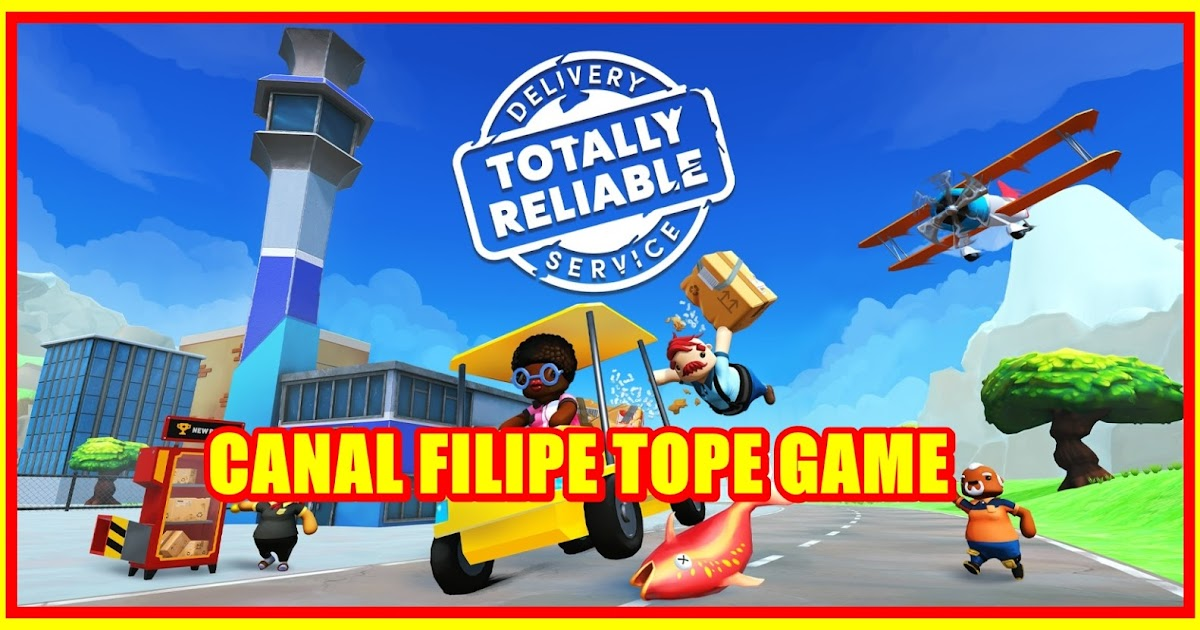 CANAL FILIPE TOPE GAME: TOTALLY RELIABLE DELIVERY SERVICE ...