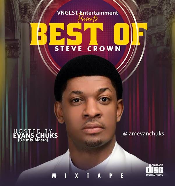Best of Steve Crown Mix By Evan Chuks