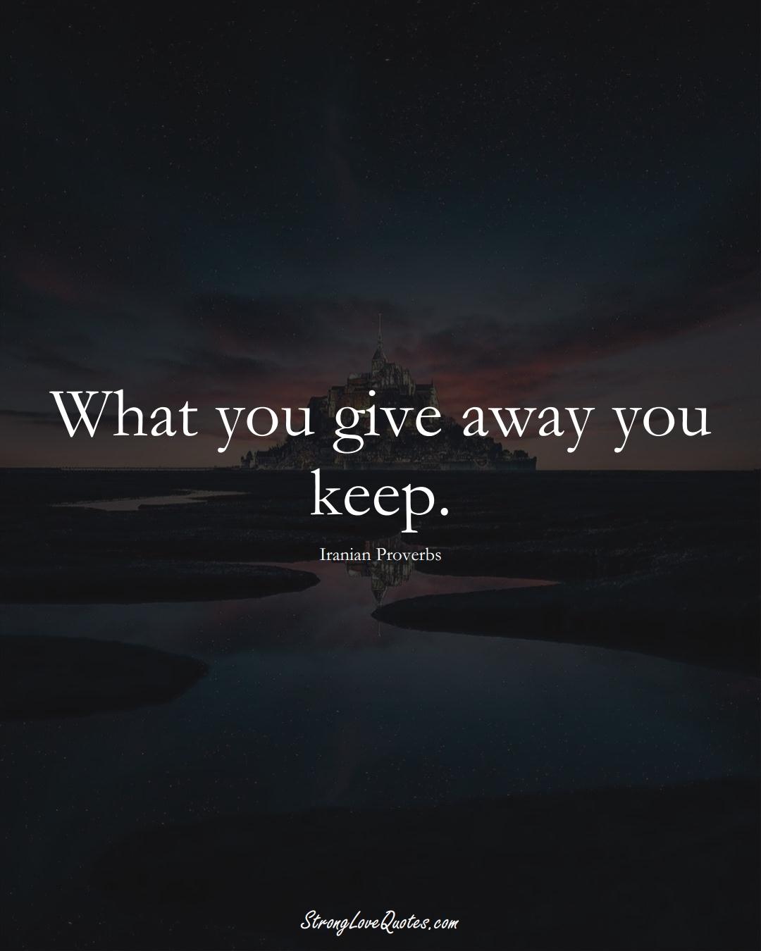 What you give away you keep. (Iranian Sayings);  #MiddleEasternSayings