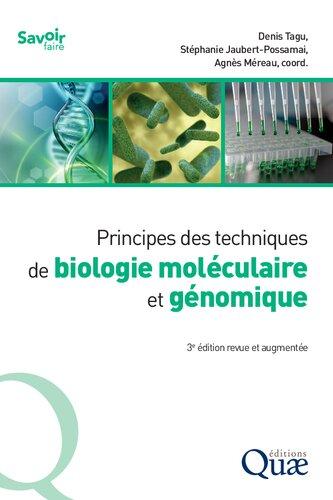 Principes des techniques de biologie moléculaire et génomique: 3e édition revue et augmentée