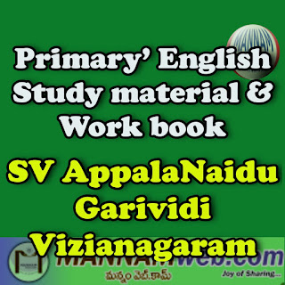 """My School - 'Primary' English Study material & Work book ('1st Class' to '5th Class') PREPARED by SV APPALA NAIDU, SGT, GARIVIDI (M) VIZIANAGARAM (D)  This material contains following content - Alphabet, A to Z words, Week - days, Months, My family words, My school words, Colours, Cardinal numbers, Ordinal number; Parts of the body, Animals; Birds, Flowers; Fruits , Vegetables, Plants and trees, Directions , Professions, """"WH"""" words, English words-1, General English questions, Some phrases and sentences, My English words (With Telugu meaning) , Rhyming words; Opposite words (Antonyms); Singular – Plural; Homophones , Homographs; About me; Some sentences; Some names , copy writing; Small conversations; Test items; Contractions; Good wordings / Proverbs; Let's draw and paint    Download...'Primary' English Study material & Work book"""