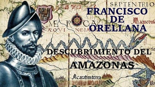 Descubrimiento del Amazonas por Francisco de Orellana Descubrimiento-Amazonas-Francisco-de-Orellana