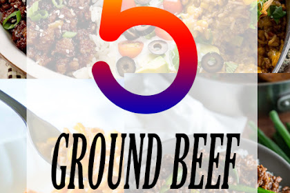5 GROUND BEEF RECIPES FOR DINNER