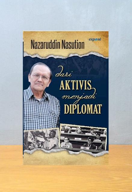 DARI AKTIVIS MENJADI DIPLOMAT, Nazaruddin Nasution
