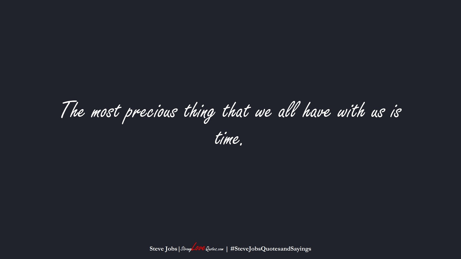 The most precious thing that we all have with us is time. (Steve Jobs);  #SteveJobsQuotesandSayings