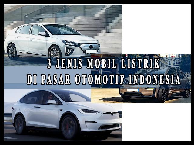3 JENIS MOBIL LISTRIK  DI PASAR OTOMOTIF INDONESIA