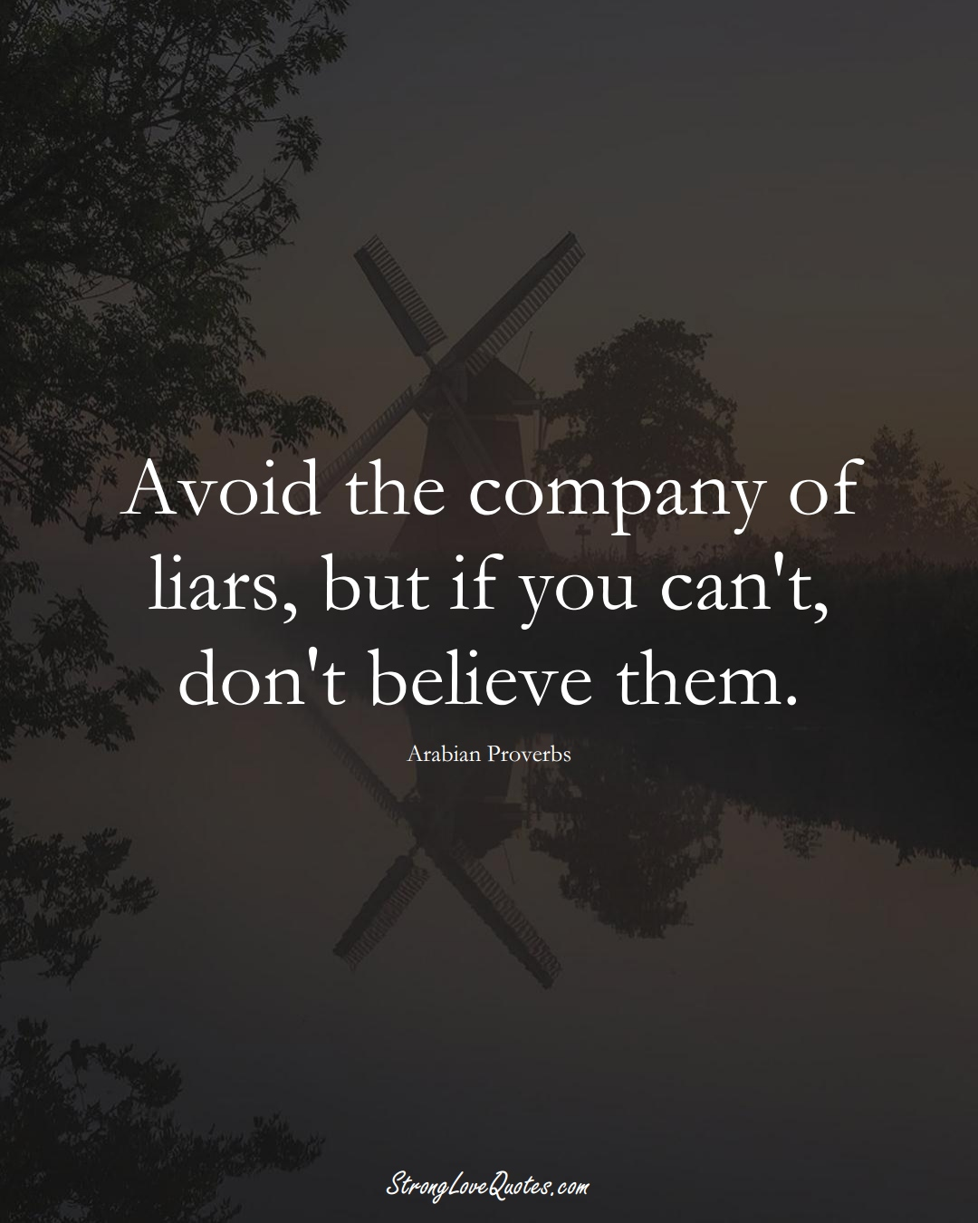 Avoid the company of liars, but if you can't, don't believe them. (Arabian Sayings);  #aVarietyofCulturesSayings