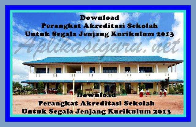 Download Perangkat Akreditasi Sekolah Semua Jenjang Kurikulum 2013 Versi Terbaru