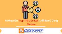 Hướng Dẫn Tiếp Thị Liên Kết ( Affiliate ) Cùng Shopee - Kiếm Tiền Online