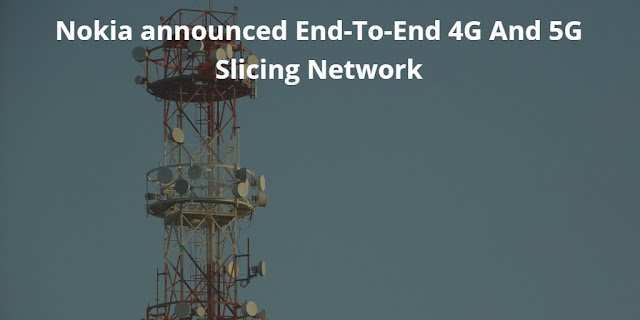 Nokia announced End-To-End 4G And 5G Slicing Network