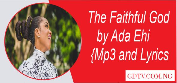 Ada Ehi - The faithful God lyrics (Mp3)