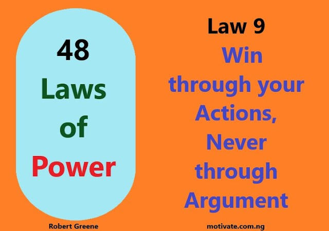 Law 9:  Win through your Actions, Never through Argument