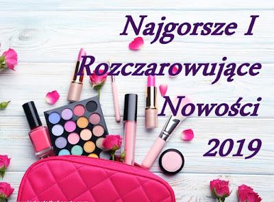 nietrafione nowości kosmetyczne 2019