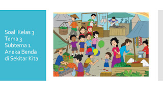 Soal Kelas 3 Tema 3 Subtema 1 Aneka Benda di Sekitarku K.13 Edisi Revisi 2018
