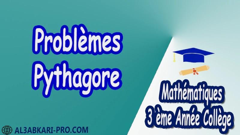 Problèmes - Pythagore - 3 ème Année Collège pdf Théorème de Pythagore pythagore Pythagore pythagore inverse Propriété Pythagore pythagore Réciproque du théorème de Pythagore Cercles et théorème de Pythagore Utilisation de la calculatrice Maths Mathématiques de 3 ème Année Collège BIOF 3AC Cours Théorème de Pythagore Résumé Théorème de Pythagore Exercices corrigés Théorème de Pythagore Devoirs corrigés Examens régionaux corrigés Fiches pédagogiques Contrôle corrigé Travaux dirigés td pdf