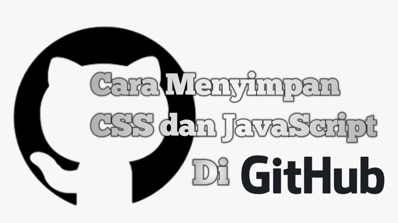 Cara Menyimpan File CSS dan JavaScript di GitHub