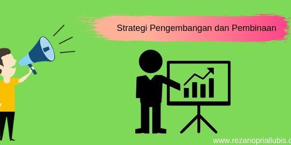 Strategi Pengembangan dan Pembinaan
