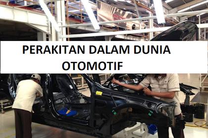 Mengenal Perakitan dan Jenis-Jenisnya Dalam Produk Otomotif