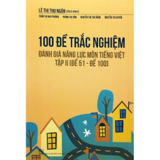 100 Đề Trác Nghiệm Đánh Giá Năng Lực Môn Tiếng Việt Tập 2 (Đề 51 - Đề 100) ebook PDF EPUB AWZ3 PRC MOBI