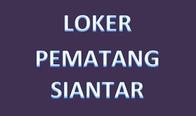 Loker Pematang Siantar : Info Lowongan Kerja di Pematang Siantar Sumatera Utara