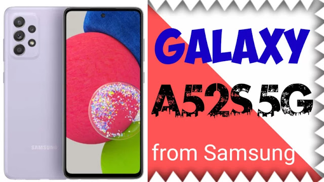 Samsung Galaxy A52s 5G | Specifications | Disadvantages | features of Galaxy A52s 5G
