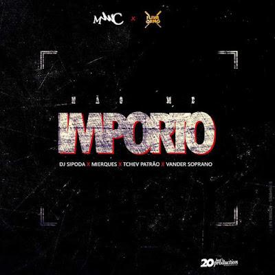 Dj Sipoda Feat. Mierques x Tchev Patrão x Vander Soprano - Não Me Importo (Rap) [Download]