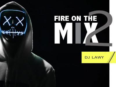 """[Mixtape] DJ Lawy – """"Fire On The Mix"""" Vol. 2"""