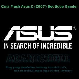 Cara Flash Asus C (Z007) Bootloop Bandel