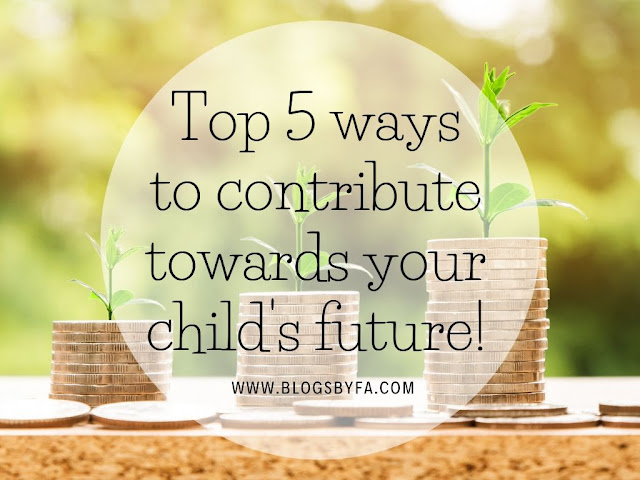 Top 5 Ways To Contribute Towards Your Child's Future