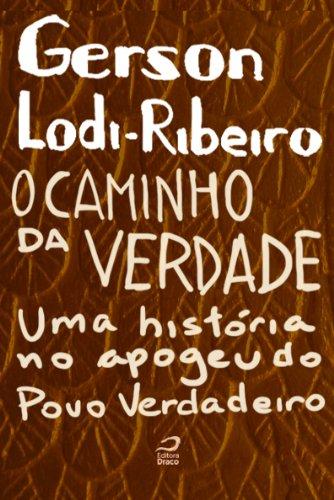 O Caminho da Verdade Uma História no Apogeu do Povo Verdadeiro - Gerson Lodi-Ribeiro