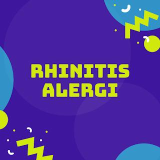 Rhinitis Alergi adalah