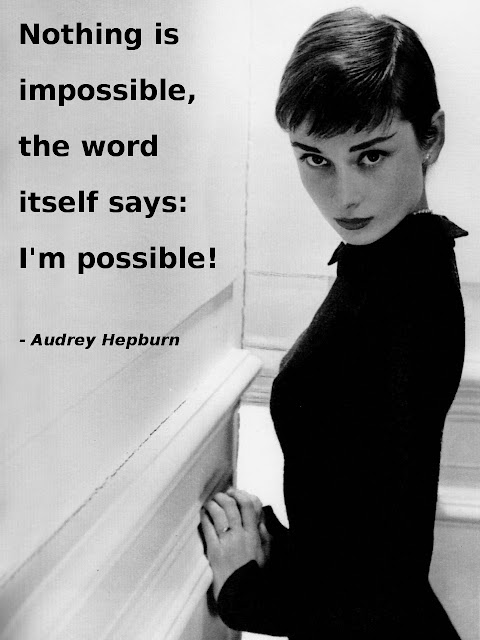 Audrey Hepburn: Nothing is impossible, the word itself says: I'm-possible!