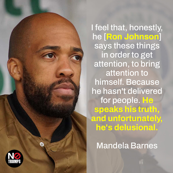 I feel that, honestly, he [Ron Johnson] says these things in order to get attention, to bring attention to himself. Because he hasn't delivered for people. He speaks his truth, and unfortunately, he's delusional. — Mandela Barnes, Lieutenant Governor of Wisconsin