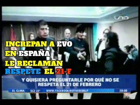INCREPAN A EVO MORALES EN ESPAÑA, LE RECLAMAN RESPETO AL  21F